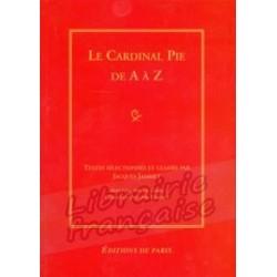 Le Cardinal Pie de A à Z - Jacques Jammet