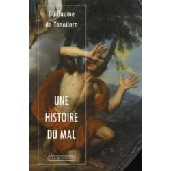 Une histoire du mal - Guillaume de Tanoüarn