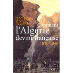 Comment l'Algérie devint française - Georges Fleury