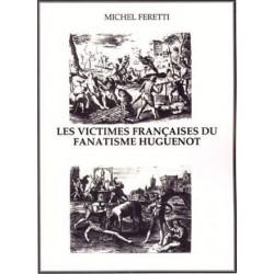 Les victimes françaises du fanatisme huguenot - Michel Feretti