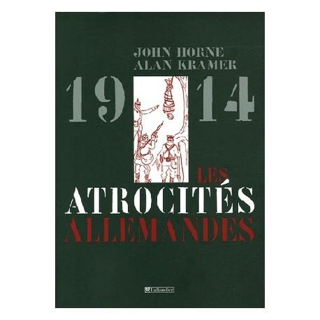 1914 Les atrocités allemandes - John Horne & Alan Kramer