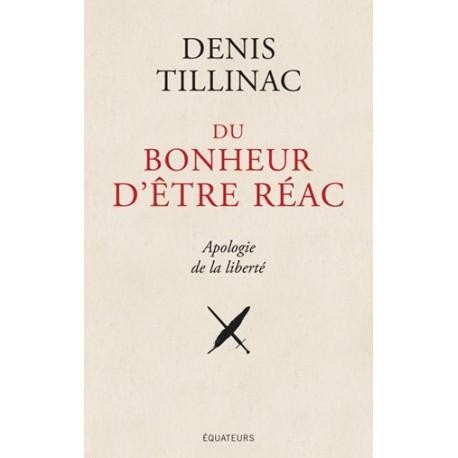 Du bonheur d'être réac - Denis Tillinac