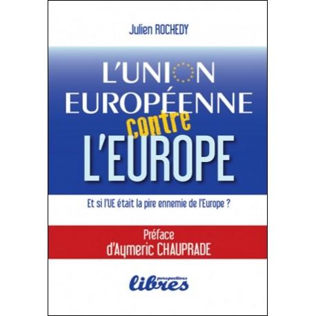 L'Union Européenne contre l'Europe - Julien Rochedy