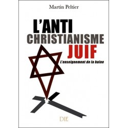 L'antichristianisme juif - Martin Peltier