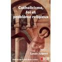 Catholicisme, foi et problème religieux - Louis Jugnet