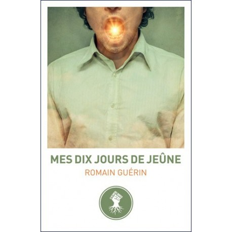 Mes dix jours de jeûne - Romain Guérin