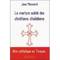 Le martyre oublié des chrétiens chaldéens - Jean Monneret