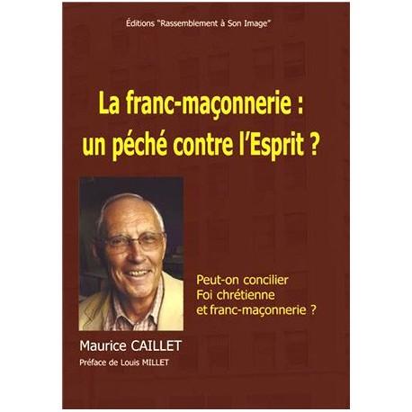 La franc-maçonnerie : un péché contre l´Esprit ? - Maurice Caillet