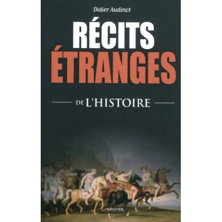 Récits étranges de l'Histoire - Didier Audinot