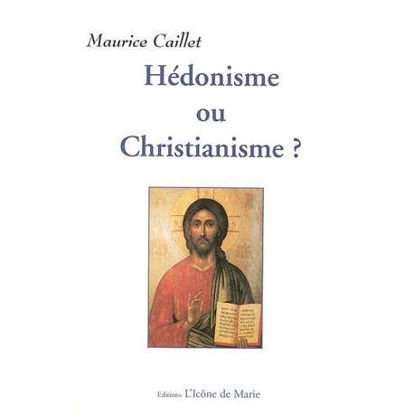 Hédonisme ou Christianisme ? - Maurice Caillet