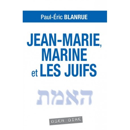 Jean-Marie, Marine et les juifs - Paul-Eric Blanrue