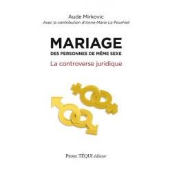 Mariage des personnes de même sexe, la controverse juridique - Anne-Marie Le Pourhiet et Aude Mirkovic