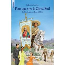 Pour que vive le Christ Roi ! - Catherine Escrive