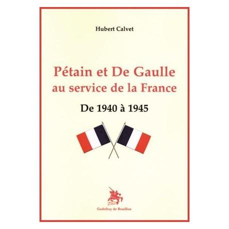 Pétain et De Gaulle au service de la France - Hubert Calvet