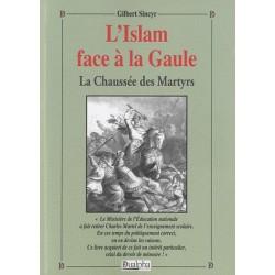 L'Islam face à la Gaule : la chaussée des martyrs -  Gilbert Sincyr