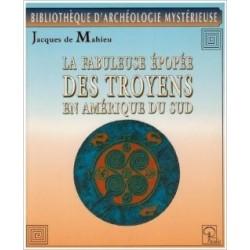 La Fabuleuse épopée des Troyens en Amérique du Sud - Jacques de Mahieu