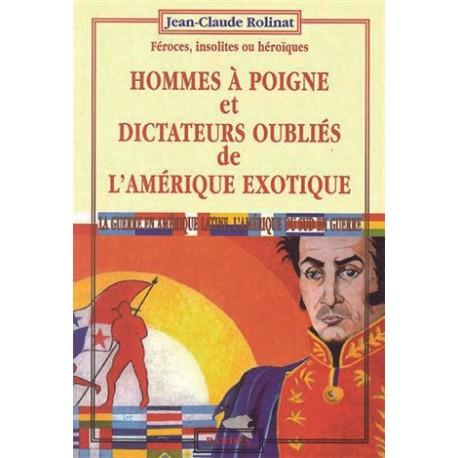 Hommes à poigne et dictateurs oubliés de l'Amérique exotique - Jean-Claude Rolinat