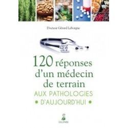 120 réponses d'un médecin de terrain aux pathologies d'aujourd'hui - Docteur Gérard Leborgne