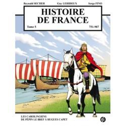 BD - Hist. de France T5 - Les Carolingiens, de Pépin le Bref à Hugues Capet - Reynald Secher