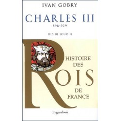 Charles III (898-929) - Ivan Gobry