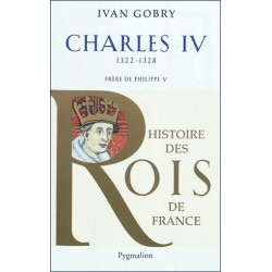 Charles IV (1322-1328) - Ivan Gobry