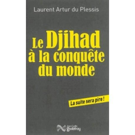 Le djihad a la conquête du monde - Laurent Artur du Plessis