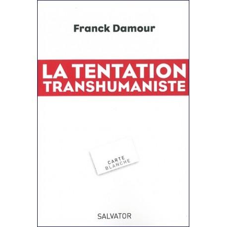 La tentation transhumaniste - Franck Damour