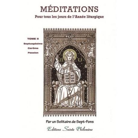 Méditations pour tous les jours de l'Année liturgique - T2 - Septuagésime - Carême - Passion