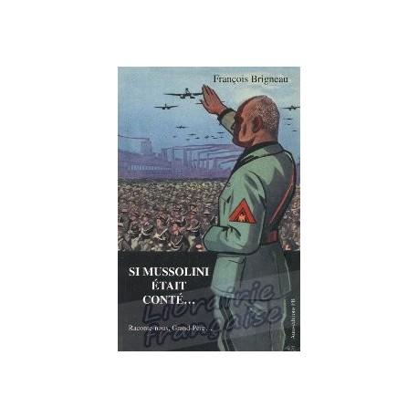 Si Mussolini était conté... - François Brigneau