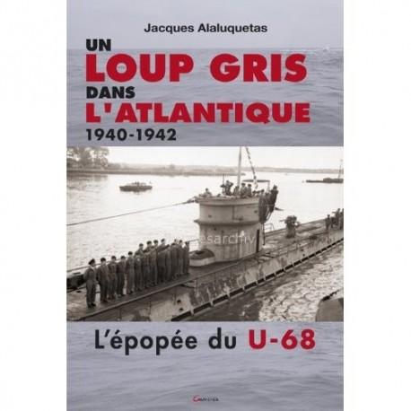 Un loup gris dans l'Atlantique 1940-1942 - Jacques Alaluquetas