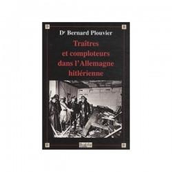 Traîtres et comploteurs dans l'Allemagne hitlérienne - Dr Bernard Plouvier