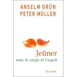 Jeûner avec le corps et l'esprit - Anselm Grün, Peter Müller