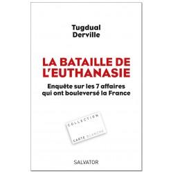 La bataille de l'euthanasie - Tugdual Derville