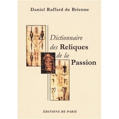 Ductionnaire des reliques de la Passion - Daniel Raffard de Brienne
