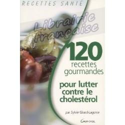 120 recettes gourmandes pour lutter contre le cholestérol - Sylvie Girard-Lagorce