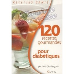 120 recettes gourmandes pour diabétiques - Sylvie Girard-Lagorce