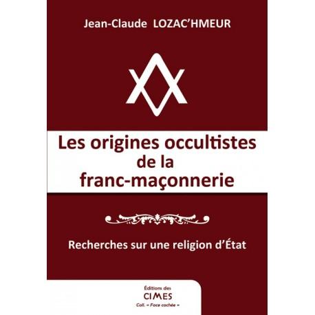 Les origines occultistes de la franc-maçonnerie - JC Lozac'hmeur