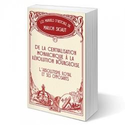 De la centralisation monarchique à la révolution bourgeoise - Marion Sigaut