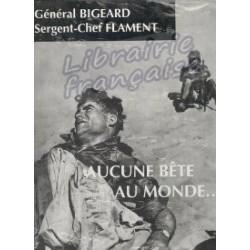 Aucune bête au monde...  -  Général Bigeard / Sergent-Chef Flament