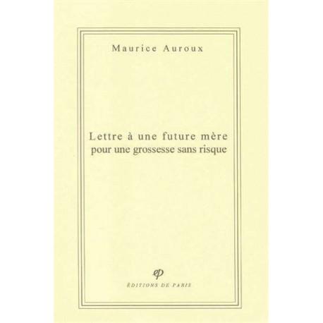 Lettre à une future mère pour une grossesse sans risque - Maurice Auroux