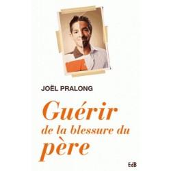 Guérir de la blessure du père - Joël Pralong