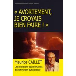 Avortement, je croyais bien faire ! - Maurice Caillet