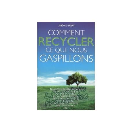 Comment recycler ce que nous gaspillons - Jérôme Baray
