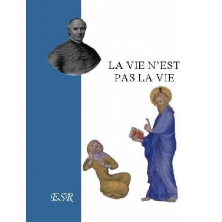 La vie n'est pas la vie - Mgr Gaume