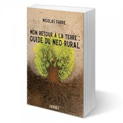 Mon retour à la terre : Guide du néo-rural - Nicolas Fabre