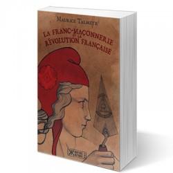 La Franc-Maçonnerie et la Révolution française - Maurice Talmeyr