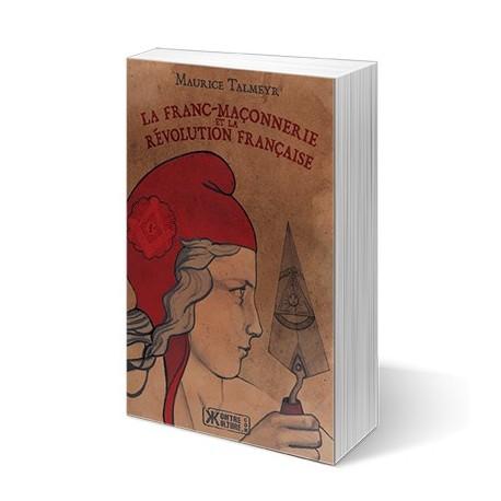La frac-maçonnerie et la révolution française - Maurice Talmeyr