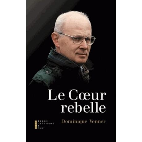 Le coeur rebelle - Dominique Venner