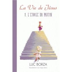 La vie de Jésus - 1- L'étoile du Matin - Luc Borza