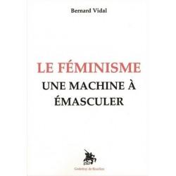 Le féminisme, une machine à émasculer - Bernard Vidal